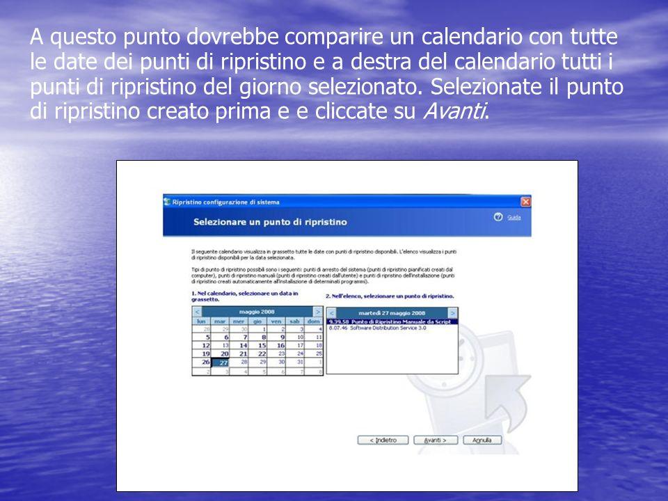 A questo punto dovrebbe comparire un calendario con tutte le date dei punti di ripristino e a destra del calendario tutti i punti di ripristino del giorno selezionato. Selezionate il punto di ripristino creato prima e e cliccate su Avanti.
