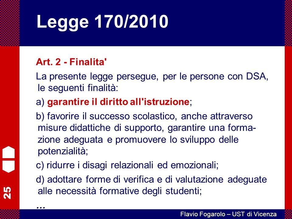 Legge 170/2010 Art. 2 - Finalita La presente legge persegue, per le persone con DSA, le seguenti finalità: