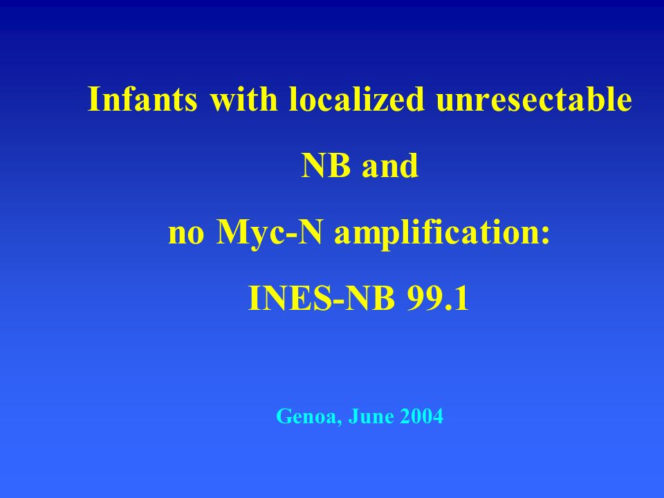 Infants with localized unresectable NB and no Myc-N amplification: INES-NB 99.1
