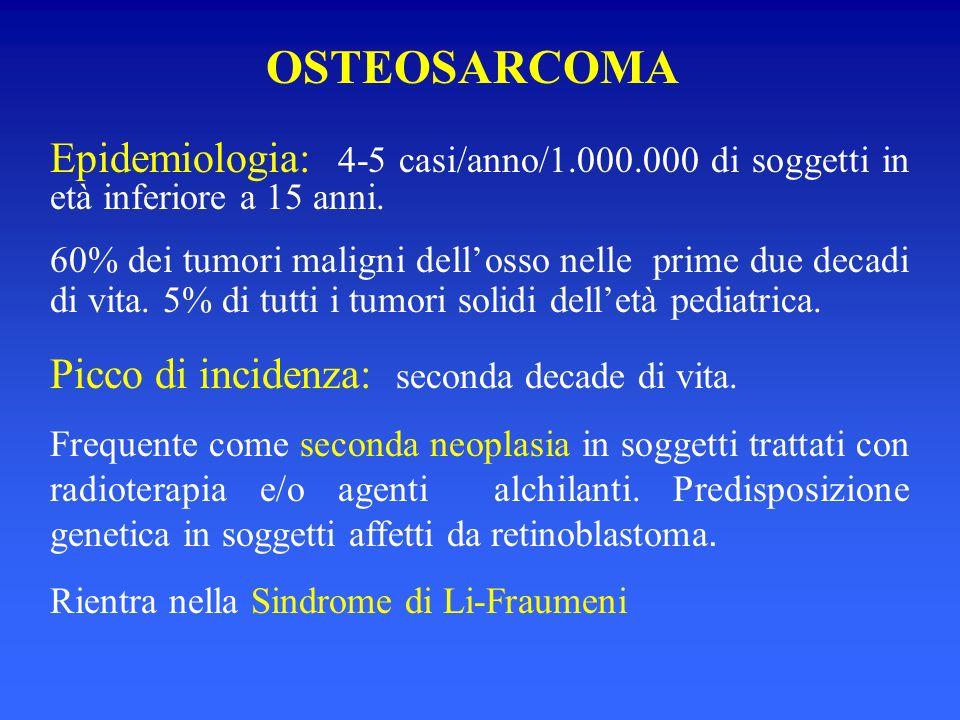 OSTEOSARCOMA Epidemiologia: 4-5 casi/anno/1.000.000 di soggetti in età inferiore a 15 anni.