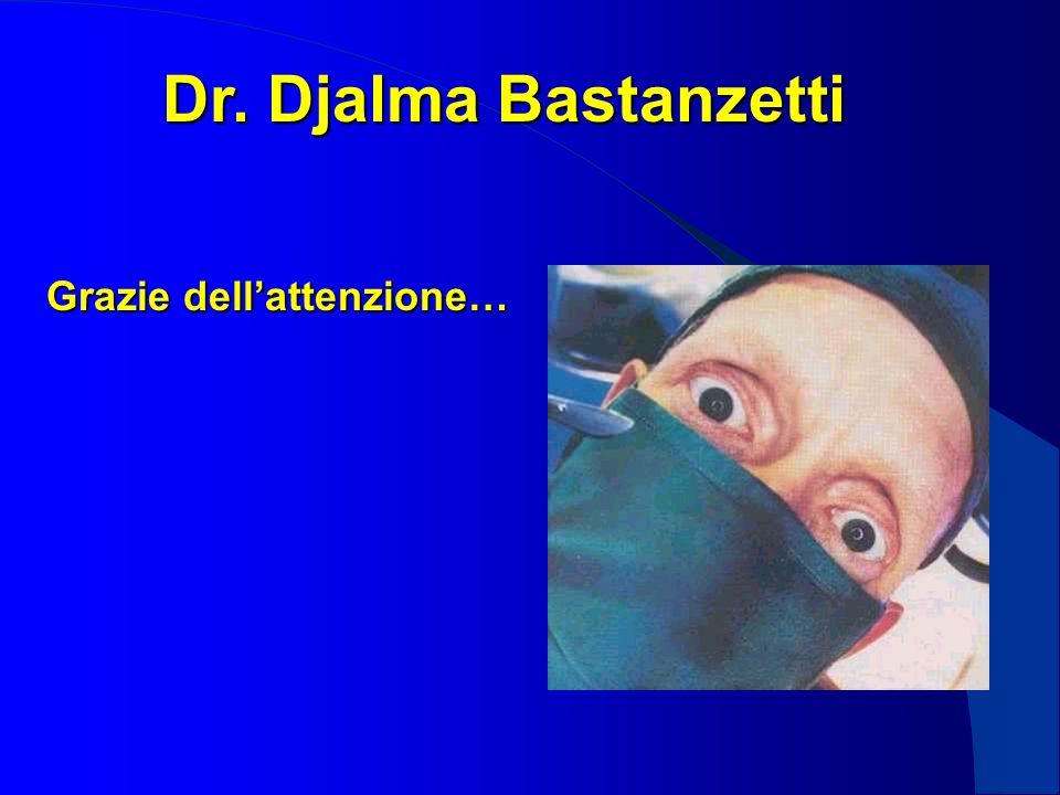Dr. Djalma Bastanzetti Grazie dell'attenzione…