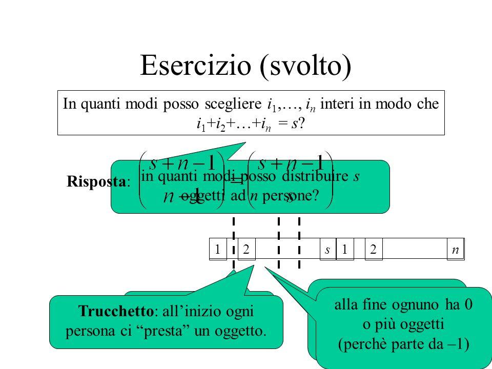 Esercizio (svolto) In quanti modi posso scegliere i1,…, in interi in modo che. i1+i2+…+in = s Risposta: