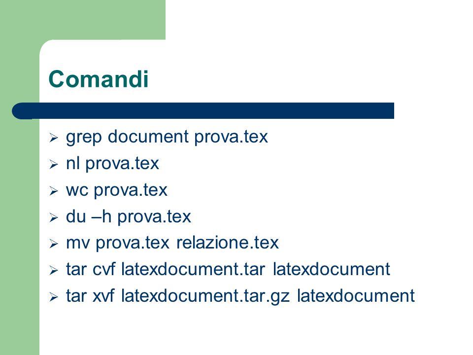Comandi grep document prova.tex nl prova.tex wc prova.tex