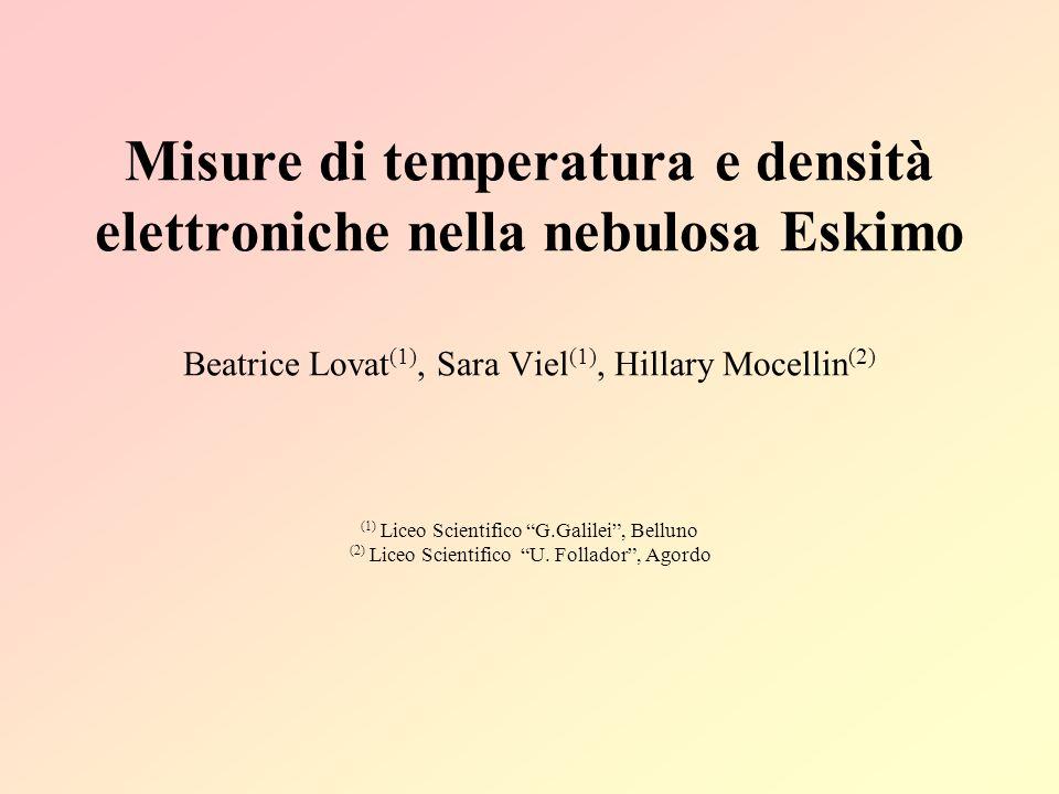 Misure di temperatura e densità elettroniche nella nebulosa Eskimo Beatrice Lovat(1), Sara Viel(1), Hillary Mocellin(2)