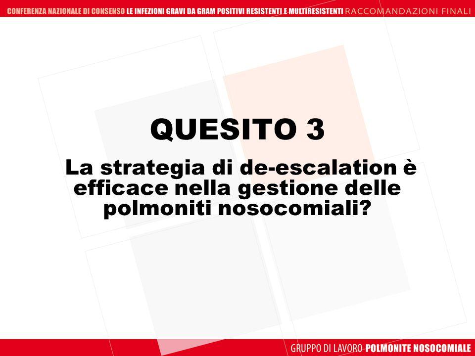 QUESITO 3 La strategia di de-escalation è efficace nella gestione delle polmoniti nosocomiali