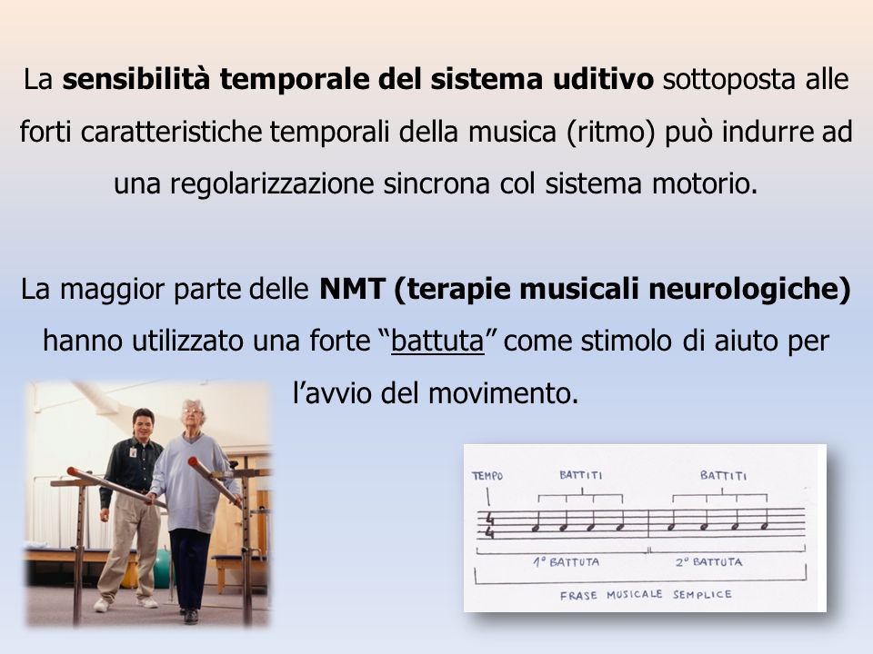 La sensibilità temporale del sistema uditivo sottoposta alle forti caratteristiche temporali della musica (ritmo) può indurre ad una regolarizzazione sincrona col sistema motorio.