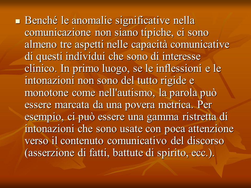 Benché le anomalie significative nella comunicazione non siano tipiche, ci sono almeno tre aspetti nelle capacità comunicative di questi individui che sono di interesse clinico.