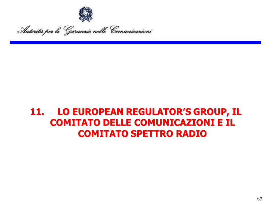 11. LO EUROPEAN REGULATOR'S GROUP, IL COMITATO DELLE COMUNICAZIONI E IL COMITATO SPETTRO RADIO
