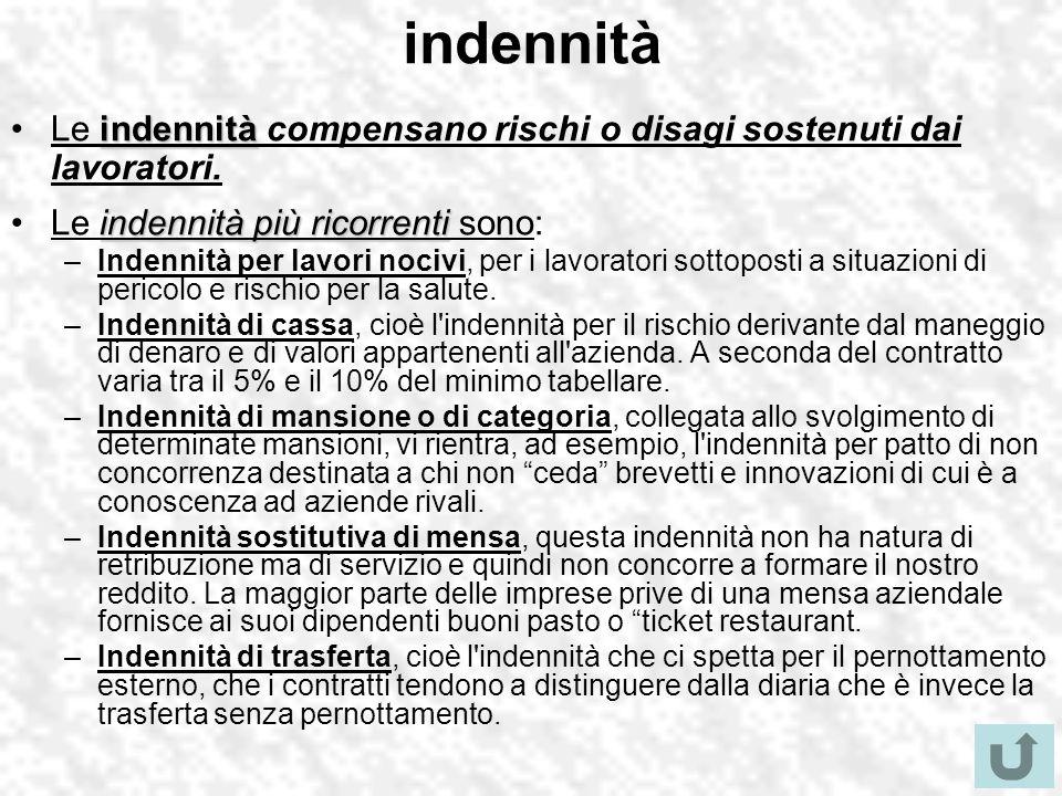 indennità Le indennità compensano rischi o disagi sostenuti dai lavoratori. Le indennità più ricorrenti sono: