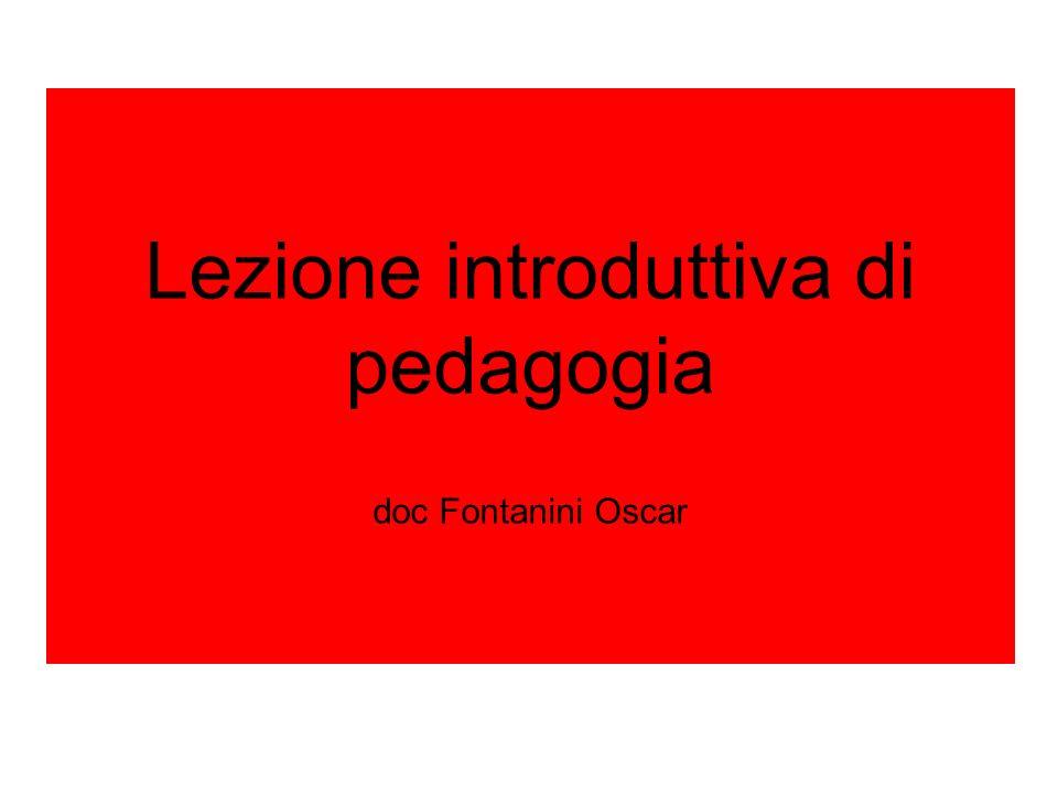 Lezione introduttiva di pedagogia doc Fontanini Oscar