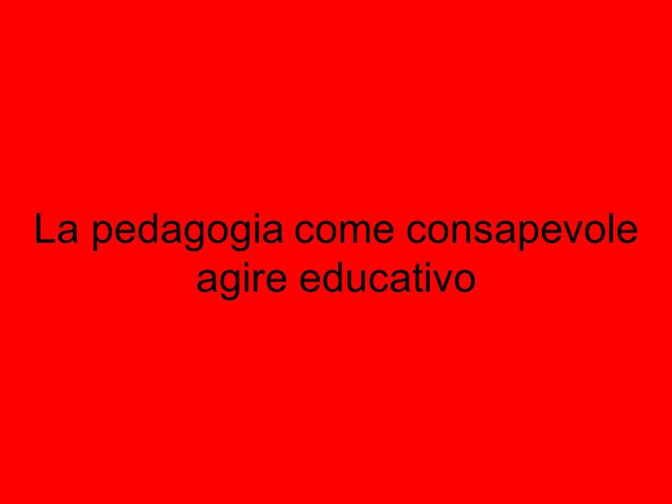 La pedagogia come consapevole agire educativo