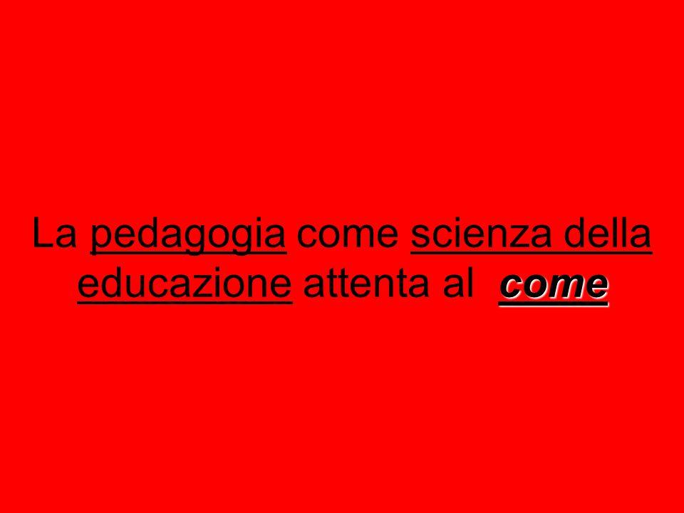 La pedagogia come scienza della educazione attenta al come