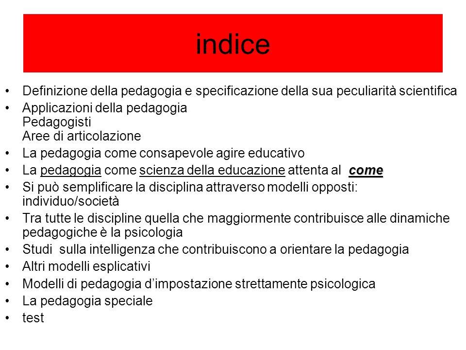 indice Definizione della pedagogia e specificazione della sua peculiarità scientifica.