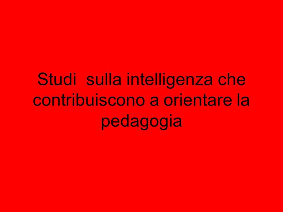 Studi sulla intelligenza che contribuiscono a orientare la pedagogia