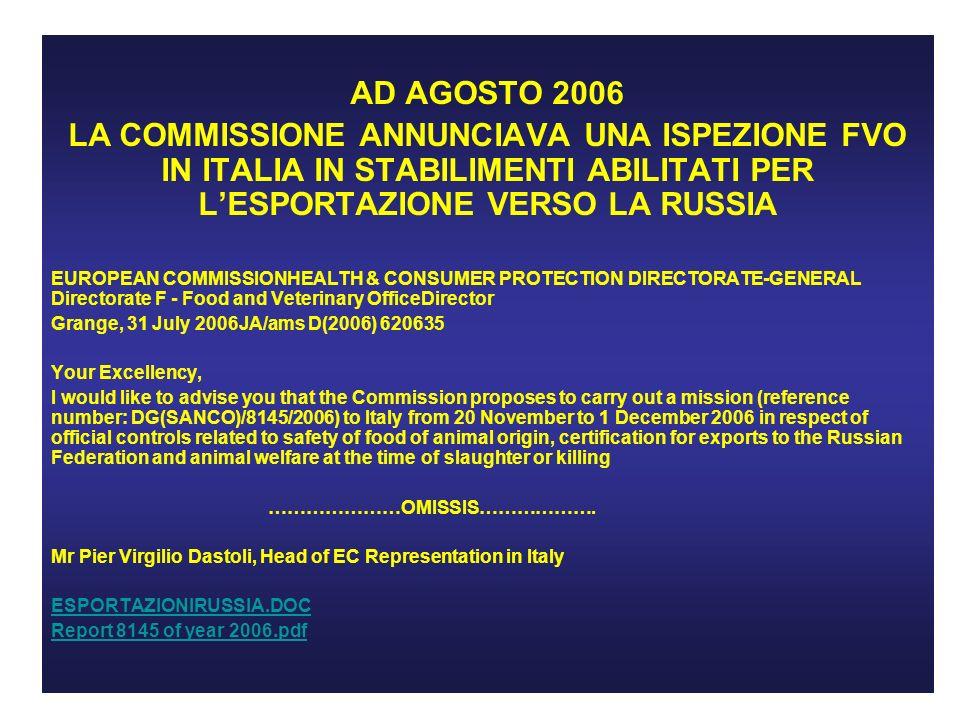 AD AGOSTO 2006 LA COMMISSIONE ANNUNCIAVA UNA ISPEZIONE FVO IN ITALIA IN STABILIMENTI ABILITATI PER L'ESPORTAZIONE VERSO LA RUSSIA.
