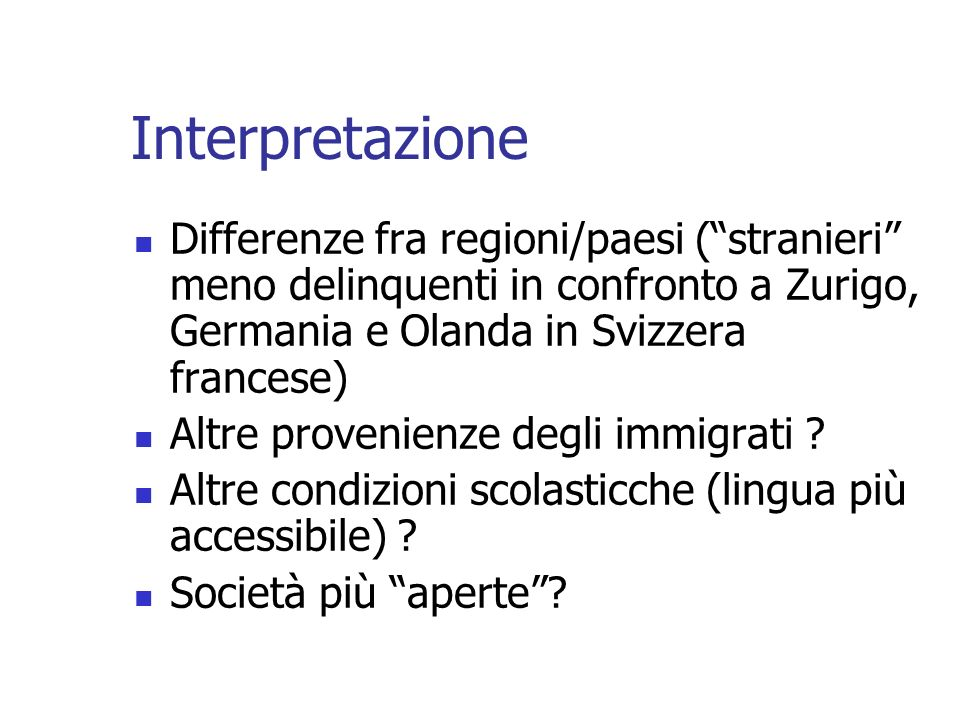 Interpretazione Differenze fra regioni/paesi ( stranieri meno delinquenti in confronto a Zurigo, Germania e Olanda in Svizzera francese)
