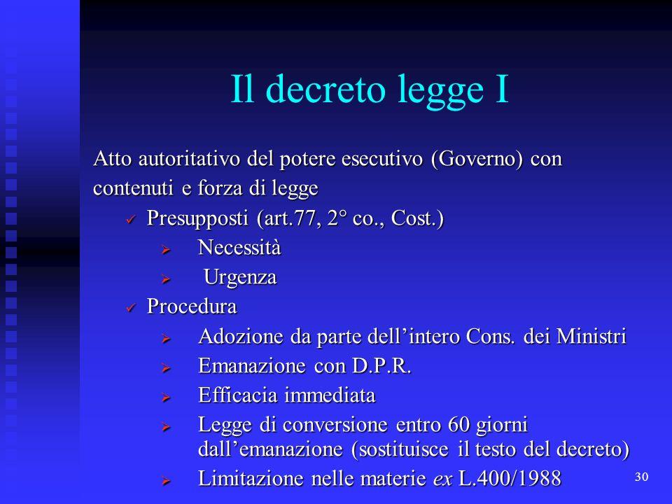 Il decreto legge I Atto autoritativo del potere esecutivo (Governo) con. contenuti e forza di legge.