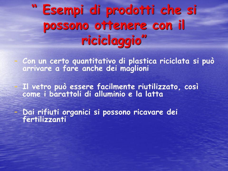 Esempi di prodotti che si possono ottenere con il riciclaggio