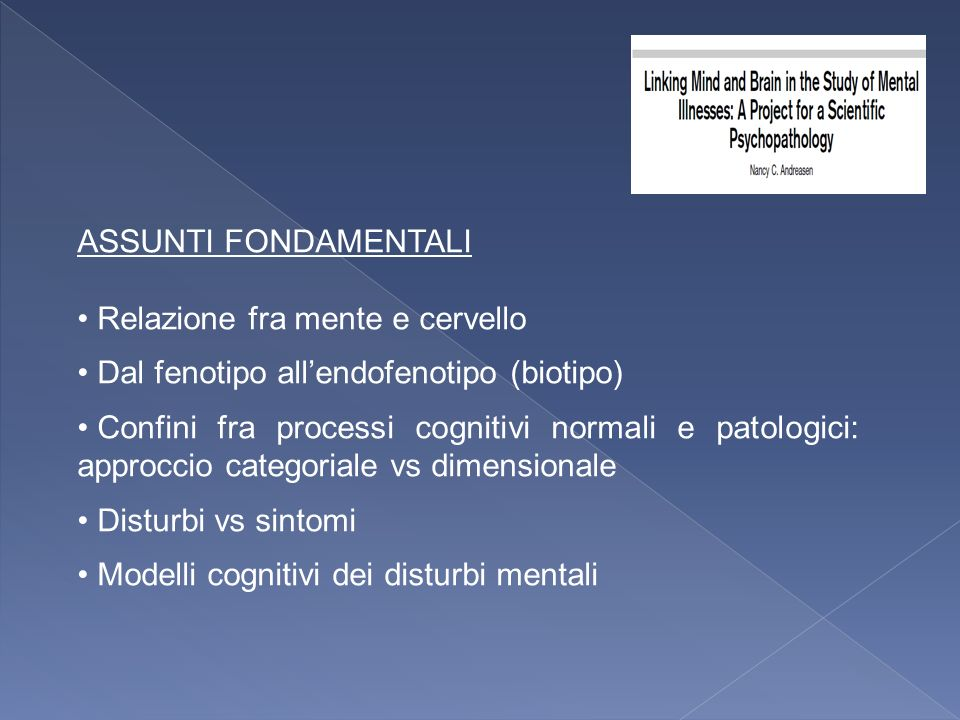 ASSUNTI FONDAMENTALI Relazione fra mente e cervello. Dal fenotipo all'endofenotipo (biotipo)