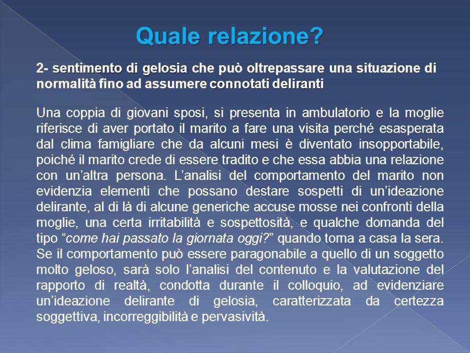 Quale relazione 2- sentimento di gelosia che può oltrepassare una situazione di normalità fino ad assumere connotati deliranti.
