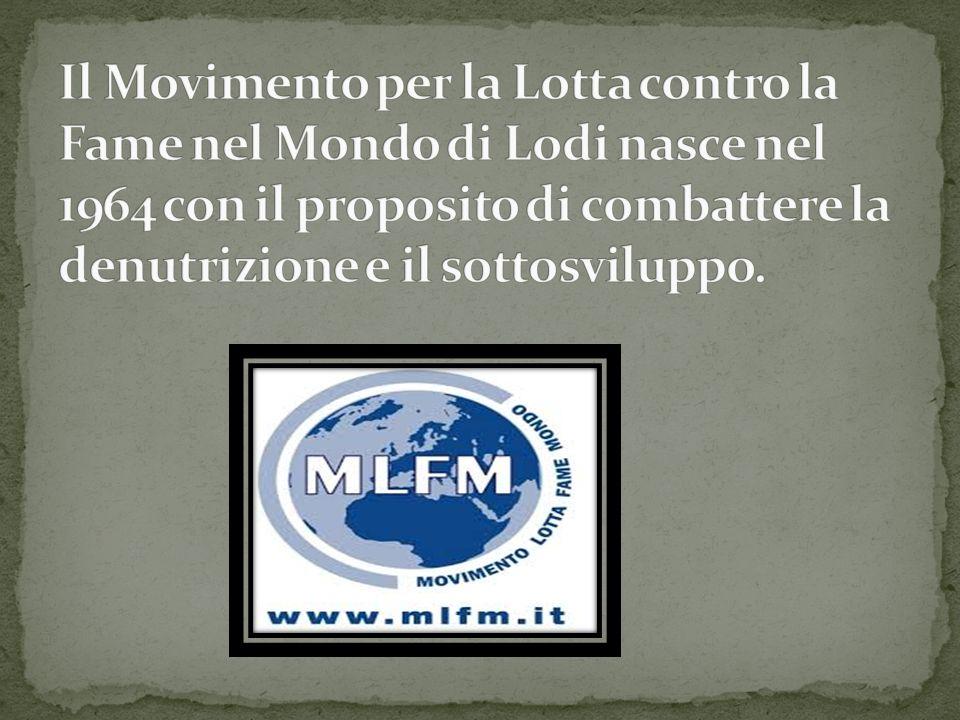 Il Movimento per la Lotta contro la Fame nel Mondo di Lodi nasce nel 1964 con il proposito di combattere la denutrizione e il sottosviluppo.