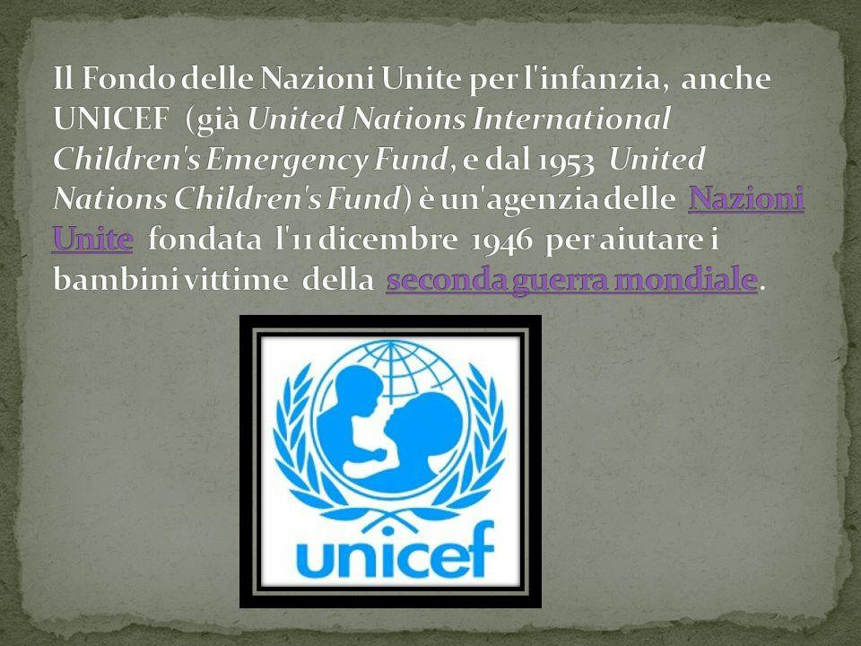 Il Fondo delle Nazioni Unite per l infanzia, anche UNICEF (già United Nations International Children s Emergency Fund, e dal 1953 United Nations Children s Fund) è un agenzia delle Nazioni Unite fondata l 11 dicembre 1946 per aiutare i bambini vittime della seconda guerra mondiale.