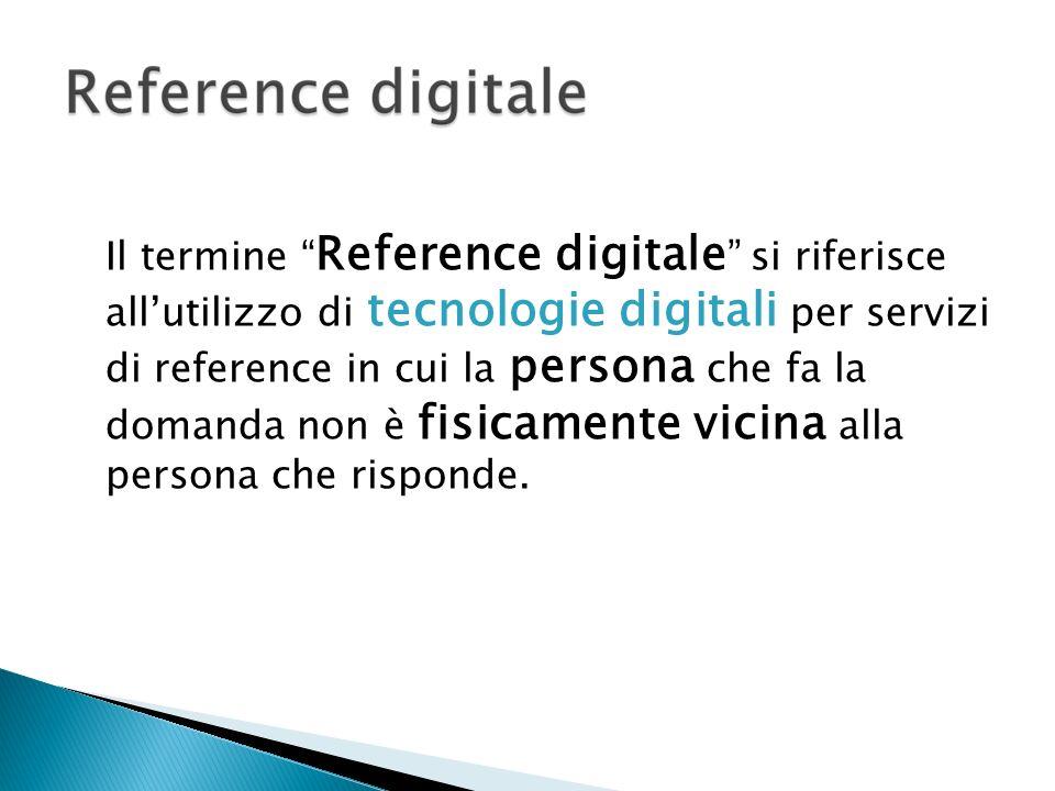 Il termine Reference digitale si riferisce all'utilizzo di tecnologie digitali per servizi di reference in cui la persona che fa la domanda non è fisicamente vicina alla persona che risponde.