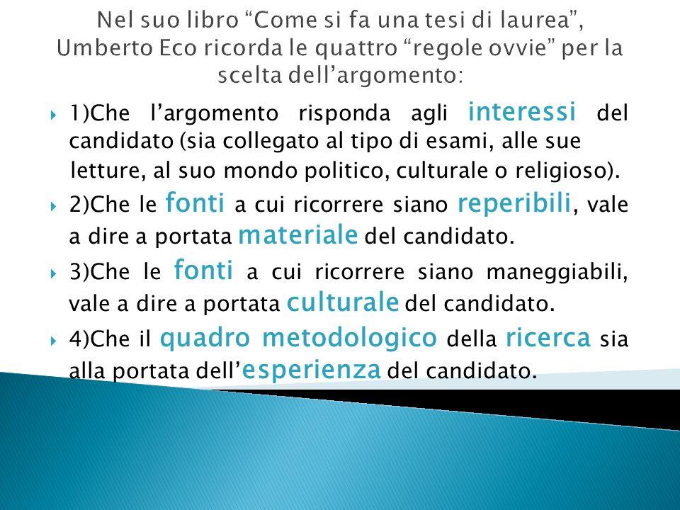 Nel suo libro Come si fa una tesi di laurea , Umberto Eco ricorda le quattro regole ovvie per la scelta dell'argomento: