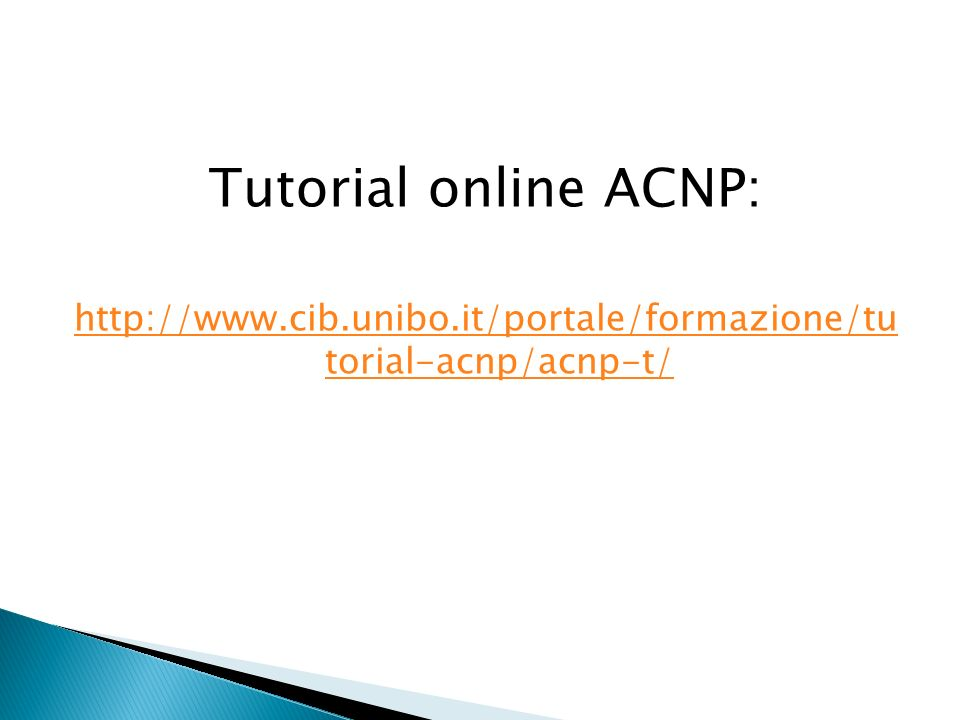 http://www.cib.unibo.it/portale/formazione/tu torial-acnp/acnp-t/