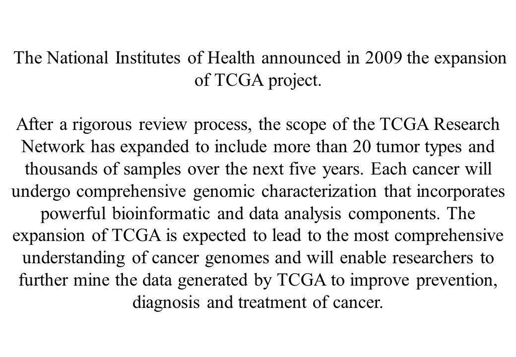 The National Institutes of Health announced in 2009 the expansion of TCGA project.
