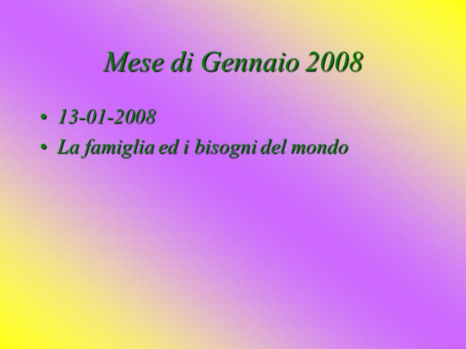 Mese di Gennaio 2008 13-01-2008 La famiglia ed i bisogni del mondo