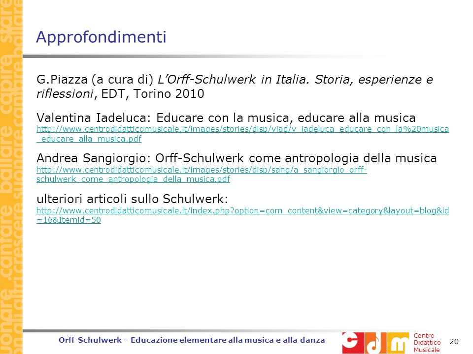 Approfondimenti G.Piazza (a cura di) L'Orff-Schulwerk in Italia. Storia, esperienze e riflessioni, EDT, Torino 2010.