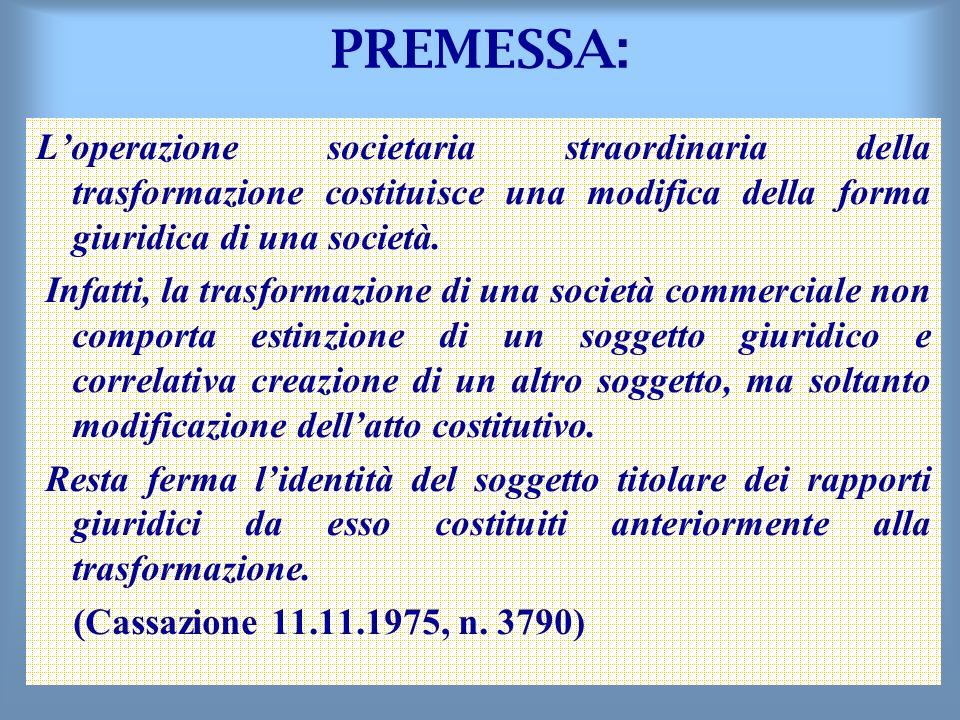PREMESSA: L'operazione societaria straordinaria della trasformazione costituisce una modifica della forma giuridica di una società.