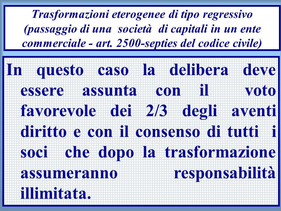Trasformazioni eterogenee di tipo regressivo (passaggio di una società di capitali in un ente commerciale - art. 2500-septies del codice civile)