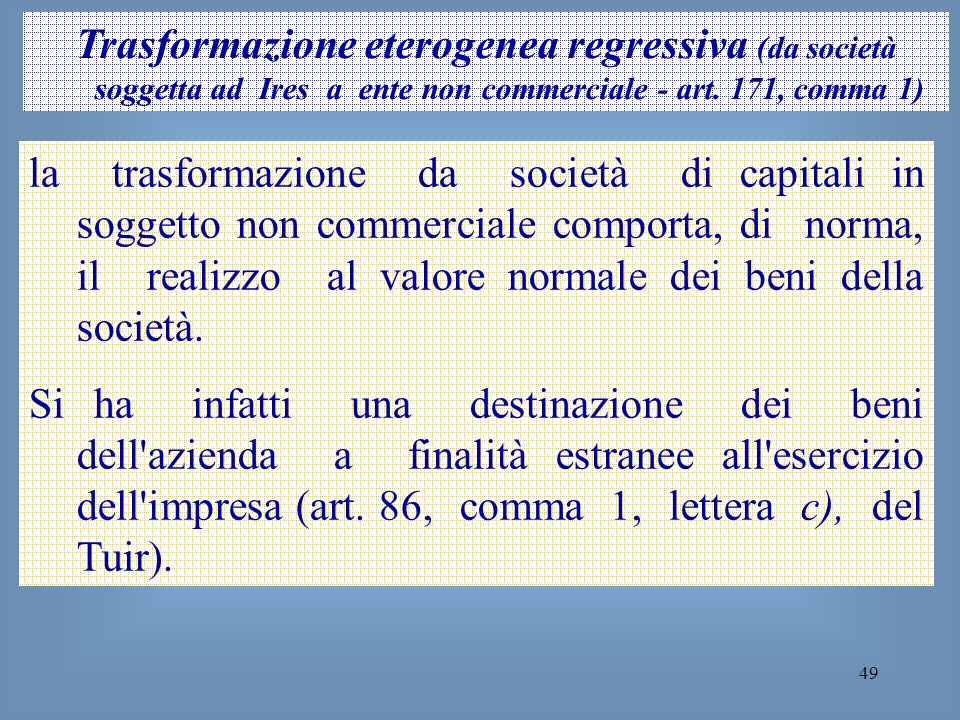 Trasformazione eterogenea regressiva (da società soggetta ad Ires a ente non commerciale - art. 171, comma 1)