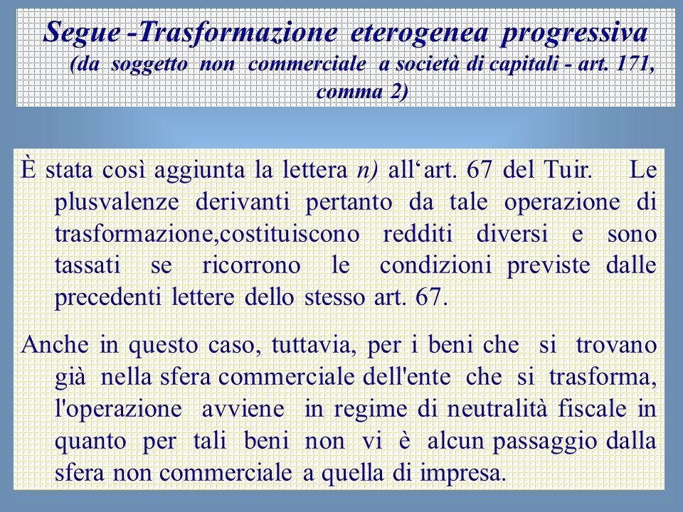 Segue -Trasformazione eterogenea progressiva (da soggetto non commerciale a società di capitali - art. 171, comma 2)