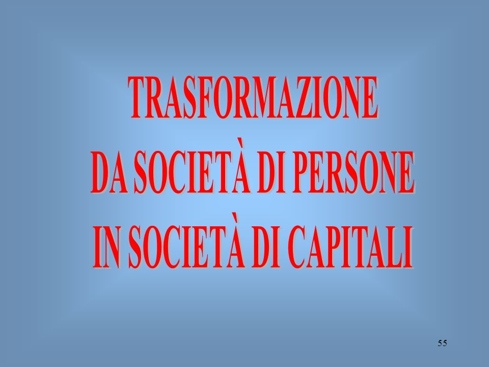 TRASFORMAZIONE DA SOCIETÀ DI PERSONE IN SOCIETÀ DI CAPITALI