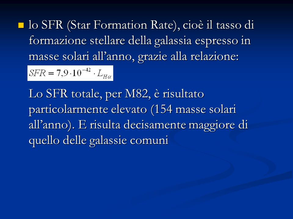 lo SFR (Star Formation Rate), cioè il tasso di formazione stellare della galassia espresso in masse solari all'anno, grazie alla relazione: