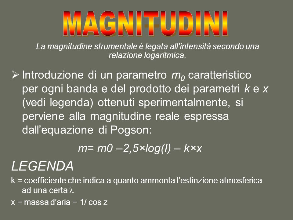 MAGNITUDINI La magnitudine strumentale è legata all'intensità secondo una relazione logaritmica.