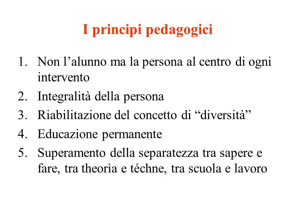I principi pedagogici Non l'alunno ma la persona al centro di ogni intervento. Integralità della persona.