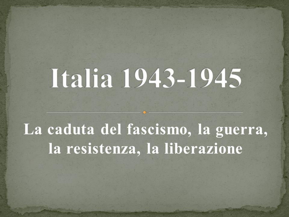 La caduta del fascismo, la guerra, la resistenza, la liberazione