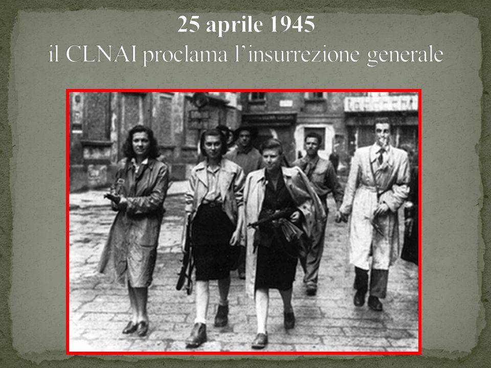 25 aprile 1945 il CLNAI proclama l'insurrezione generale