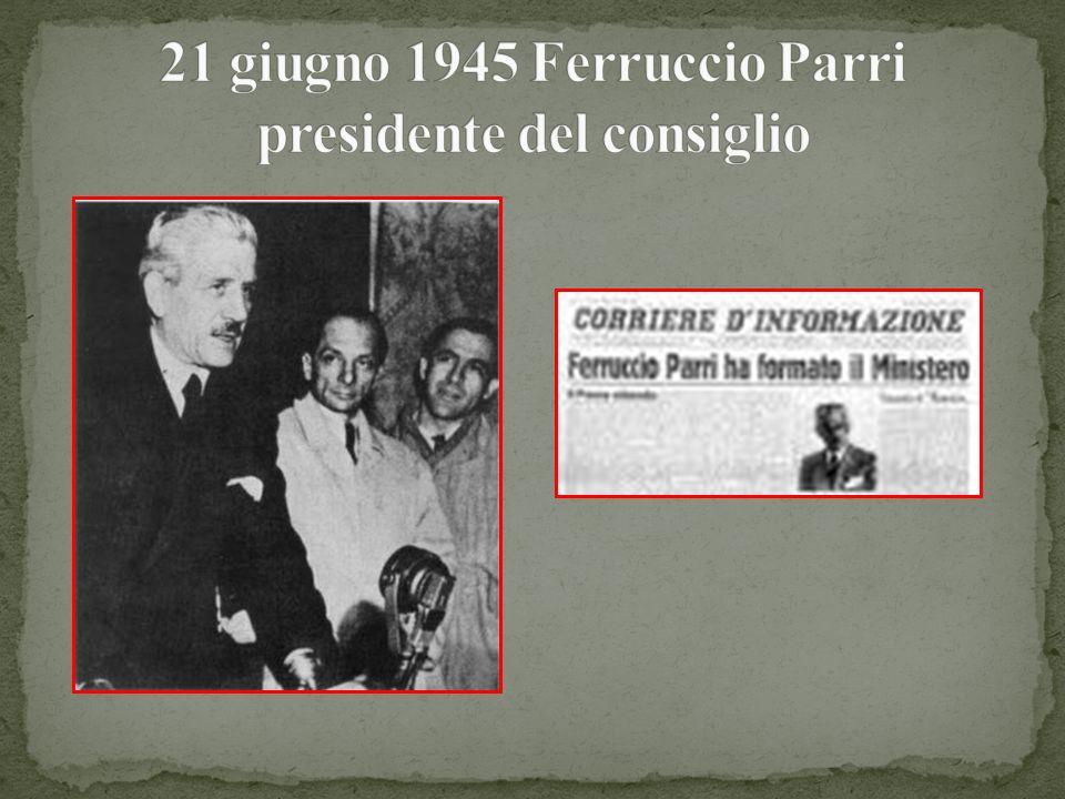 21 giugno 1945 Ferruccio Parri presidente del consiglio