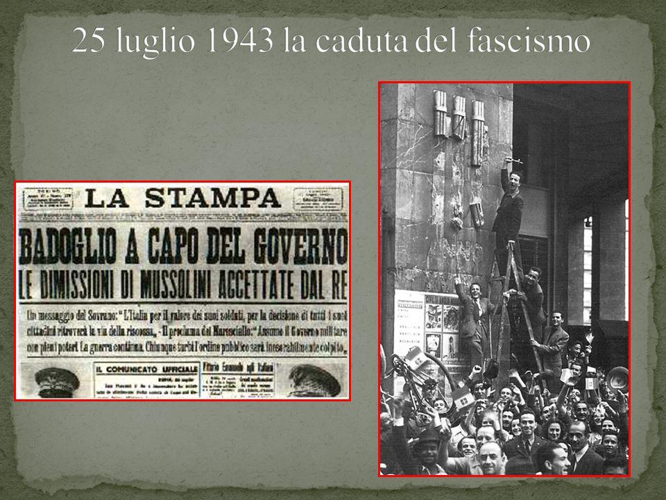 25 luglio 1943 la caduta del fascismo