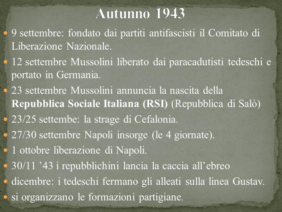 Autunno 1943 9 settembre: fondato dai partiti antifascisti il Comitato di Liberazione Nazionale.