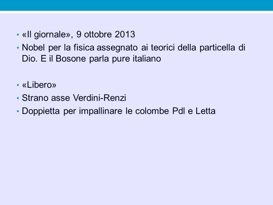 «Il giornale», 9 ottobre 2013 Nobel per la fisica assegnato ai teorici della particella di Dio. E il Bosone parla pure italiano.