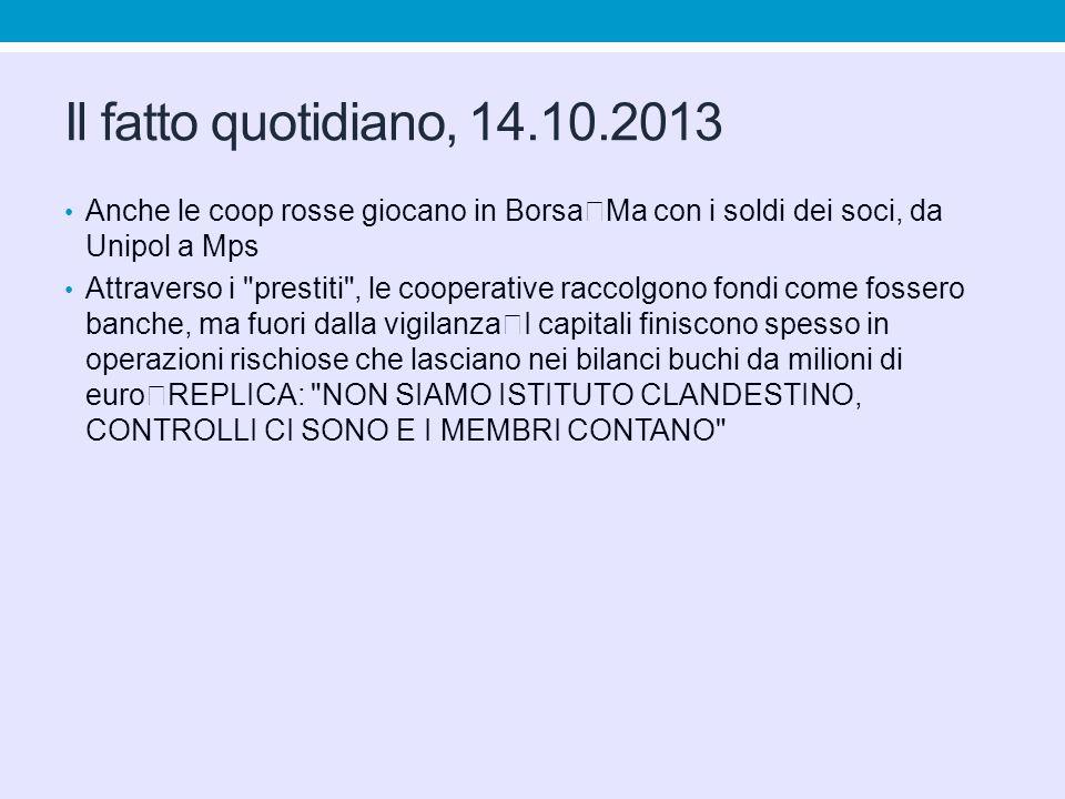 Il fatto quotidiano, 14.10.2013 Anche le coop rosse giocano in Borsa Ma con i soldi dei soci, da Unipol a Mps.