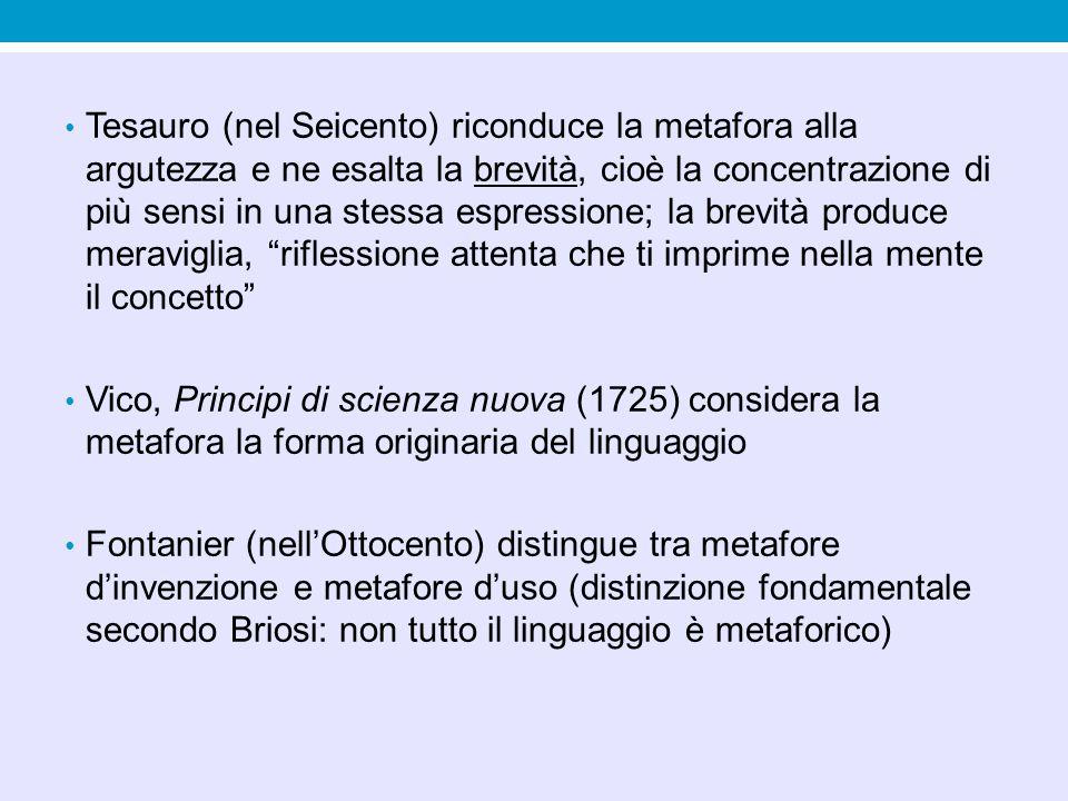 Tesauro (nel Seicento) riconduce la metafora alla argutezza e ne esalta la brevità, cioè la concentrazione di più sensi in una stessa espressione; la brevità produce meraviglia, riflessione attenta che ti imprime nella mente il concetto