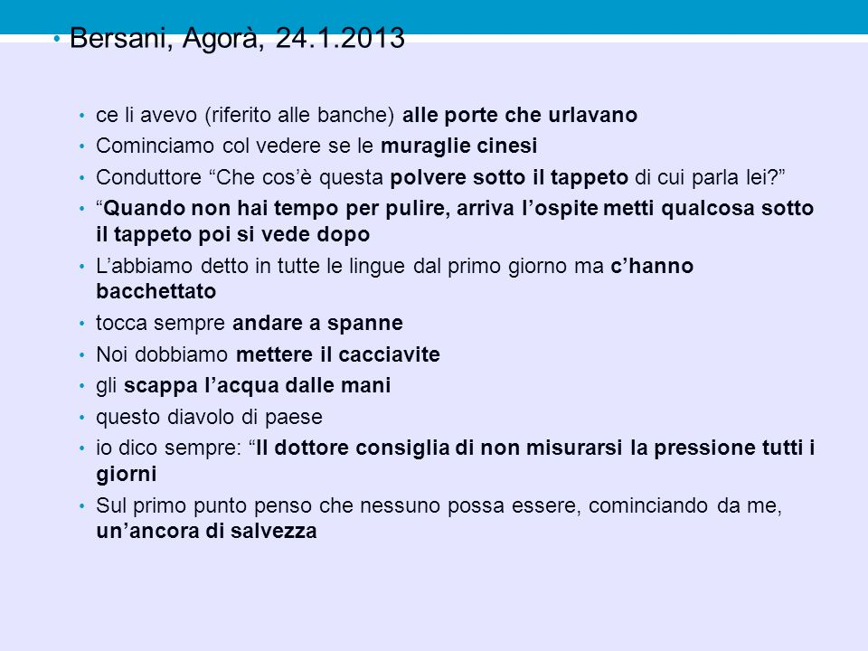 Bersani, Agorà, 24.1.2013 ce li avevo (riferito alle banche) alle porte che urlavano. Cominciamo col vedere se le muraglie cinesi.