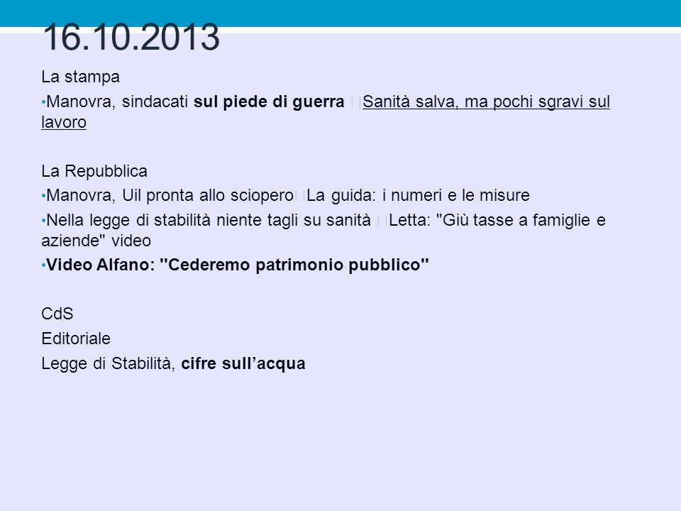 16.10.2013 La stampa. Manovra, sindacati sul piede di guerra Sanità salva, ma pochi sgravi sul lavoro.